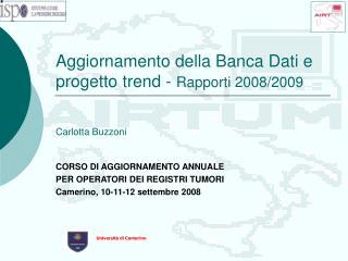 Aggiornamento della Banca Dati e progetto trend -  Rapporti 2008/2009 Carlotta Buzzoni