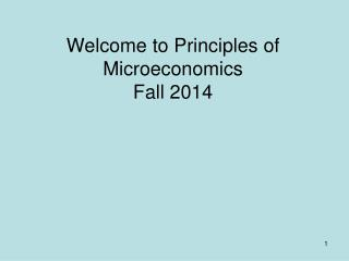 Welcome to Principles of Microeconomics Fall 2014