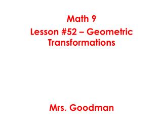 Math 9 Lesson #52 – Geometric Transformations Mrs. Goodman