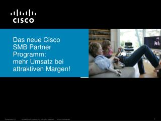Das neue Cisco SMB Partner Programm: mehr Umsatz bei attraktiven Margen!