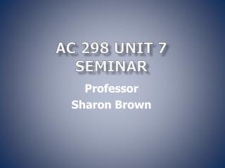 AC 298 Unit 7  Seminar