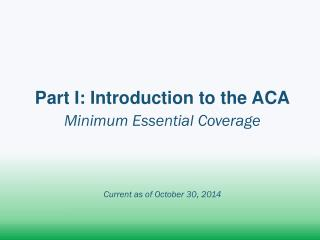 Part I: Introduction to the ACA