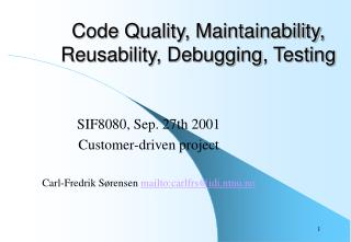 Code Quality, Maintainability, Reusability, Debugging, Testing