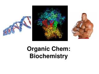 Organic  Chem : Biochemistry