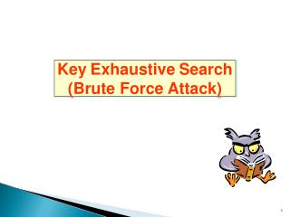 Key Exhaustive Search (Brute Force Attack)