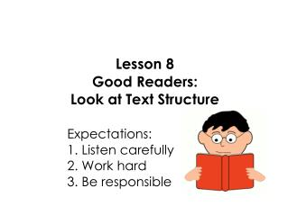 Lesson 8 Good Readers: Look at Text Structure 					Expectations: 					1. Listen carefully
