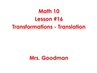 Math 10 Lesson #16 Transformations - Translation Mrs. Goodman