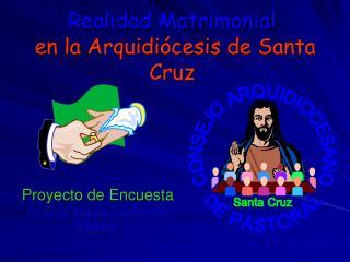 Realidad Matrimonial  en la Arquidi cesis de Santa Cruz