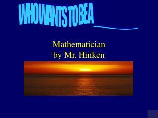 Mathematician by Mr. Hinken