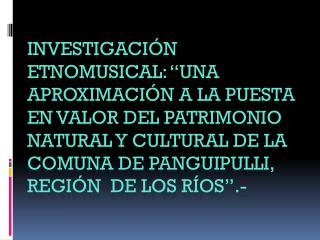 UBICACIÓN  GEOGRAFICA XIV REGIÓN  DE LOS RÍOS PROVINCIA DE  VALDIVIA  COMUNA  DE  PANGUIPULLI