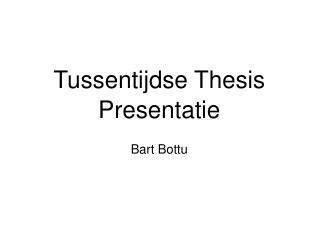 Tussentijdse Thesis Presentatie Bart Bottu