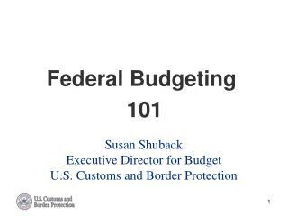 Susan Shuback Executive Director for Budget U.S. Customs and Border Protection