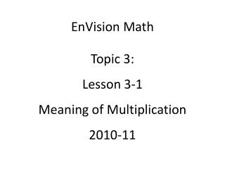 EnVision Math Topic 3: Lesson 3-1 Meaning of Multiplication 2010-11