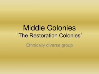 Middle Colonies  The Restoration Colonies