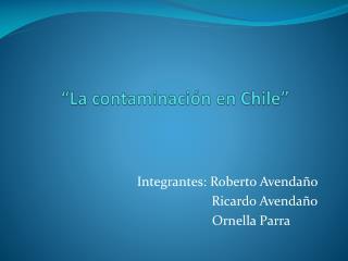 """""""La contaminación en Chile"""""""