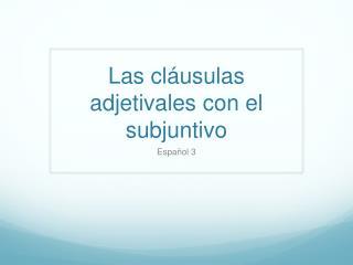Las cl áusulas adjetivales con el subjuntivo