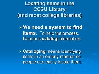 Locating Items in the  CCSU Library  (and most college libraries)