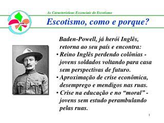 Baden-Powell, já herói Inglês, retorna ao seu país e encontra: