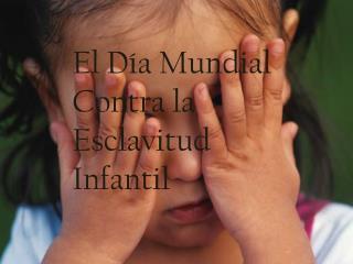 E l Día Mundial Contra la Esclavitud Infantil