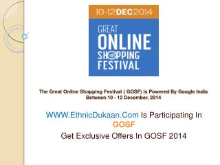 Great Online Shopping Festival( GOSF)-Ethnic Dukaan Offers