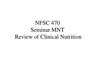 NFSC 470 Seminar MNT  Review of Clinical Nutrition