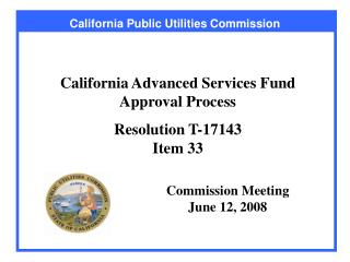 California Advanced Services Fund Approval Process  Resolution T-17143 Item 33