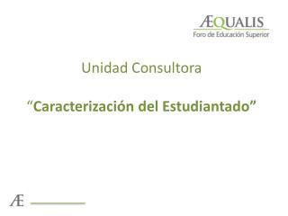 """Unidad Consultora """" Caracterización del Estudiantado"""""""