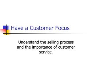 Have a Customer Focus