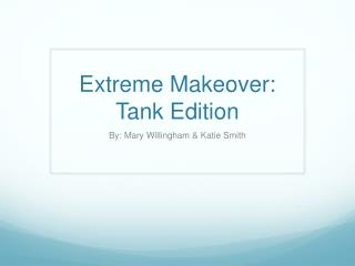 Extreme Makeover: Tank Edition