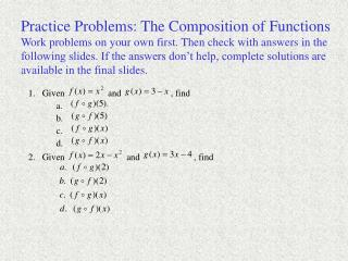 Practice Problems: The Composition of FunctionsWork problems on your own first. Then check with answers in thefollowing