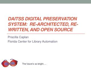 DAITSS Digital Preservation System:� Re-architected, Re-written, and Open Source