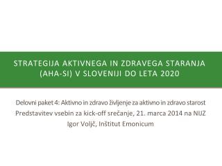 Strategija Aktivnega  in  Zdravega Staranja  (AHA-SI) v  Sloveniji  do  leta  2020