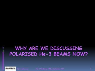 Why are We Discussing polarised  H e -3 Beams Now?