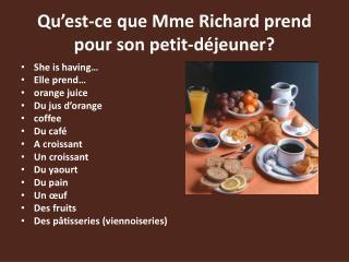 Qu'est-ce que Mme Richard prend pour son petit-déjeuner?
