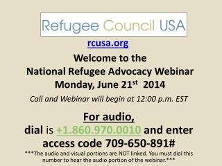 Welcome to the  National Refugee Advocacy Webinar Monday, June 21 st   2014
