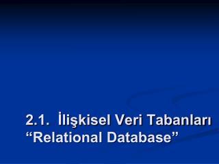 """2.1.  İlişkisel Veri Tabanları  """"Relational Database"""""""