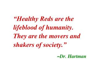 """Healthy Reds are the lifeblood of humanity. They are the movers and shakers of society."""