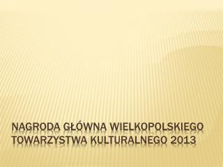 Nagroda główna wielkopolskiego towarzystwa kulturalnego 2013