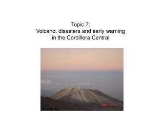 Topic 7: Volcano, disasters and early warning in the Cordillera Central