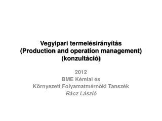 Vegyipari termelésirányítás  ( Production  and  operation  management) (konzultáció)