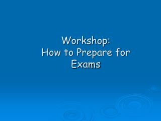 Workshop: How to Prepare for Exams