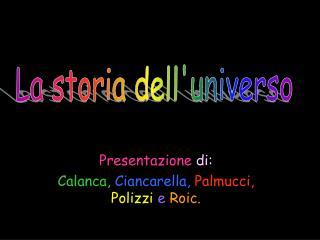 Presentazione di: Calanca, Ciancarella, Palmucci, Polizzi e Roic.