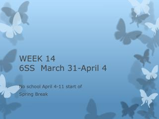 WEEK 14 6SS  March 31-April 4