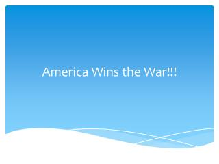 America Wins the War!!!