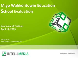 Miyo Wahkohtowin Education S chool Evaluation Summary of Findings April 17, 2013
