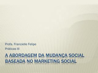 A Abordagem da Mudança Social Baseada no Marketing Social