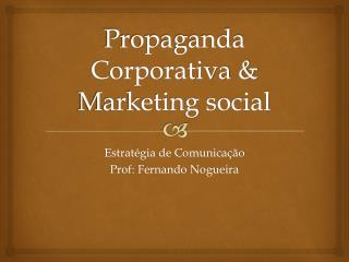 Propaganda Corporativa & Marketing social