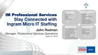IM  Professional Services Stay Connected with Ingram Micro IT Staffing