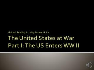 The United States at War Part I: The US Enters WW II