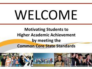 Motivating Students to  Higher Academic Achievement  by meeting the   Common Core State Standards